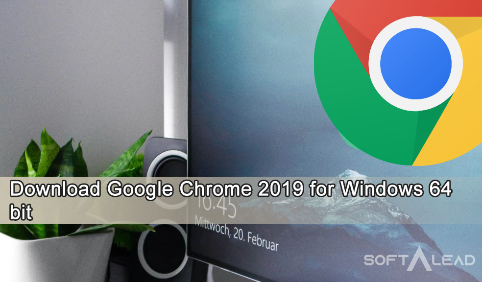 Download Google Chrome 2019 for Windows 64 bit