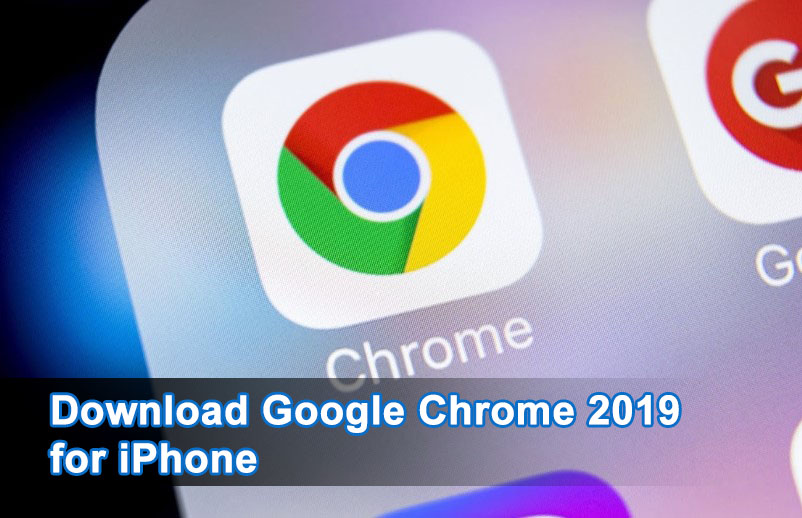 Download Google Chrome 2019 for iPhone